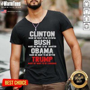 Clinton Made Me Want To Faithful Bush Made Me Want To Smarter Obama Made Me Want To Be Better Trump V-neck - Design By Warmtees.com