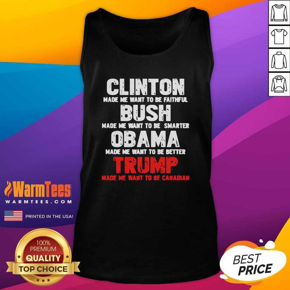 Clinton Made Me Want To Faithful Bush Made Me Want To Smarter Obama Made Me Want To Be Better Trump Tank Top - Design By Warmtees.com