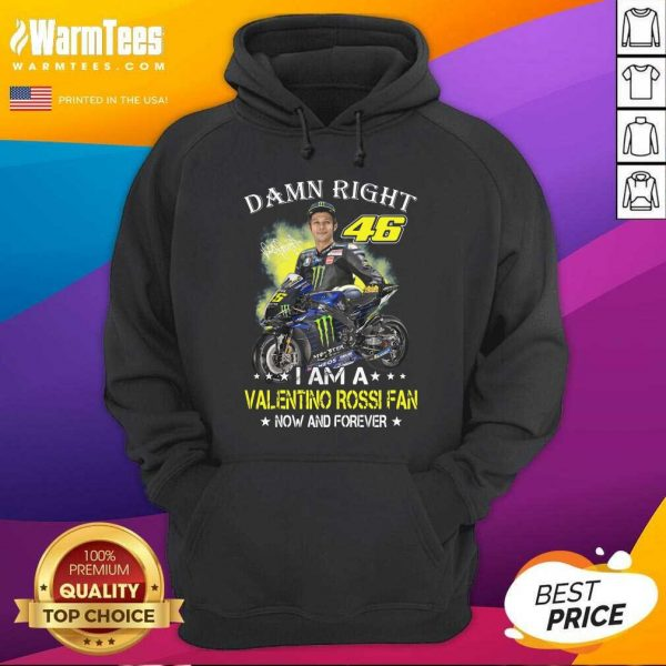 Damn Right 46 I Am A Valentino Rossi Fan Now And Forever Signature Hoodie - Design By Warmtees.com