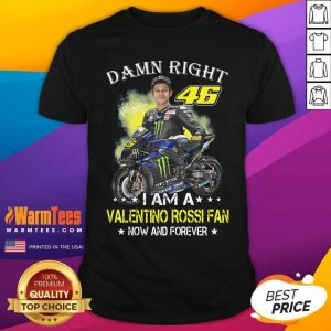 Damn Right 46 I Am A Valentino Rossi Fan Now And Forever Signature Shirt - Design By Warmtees.com