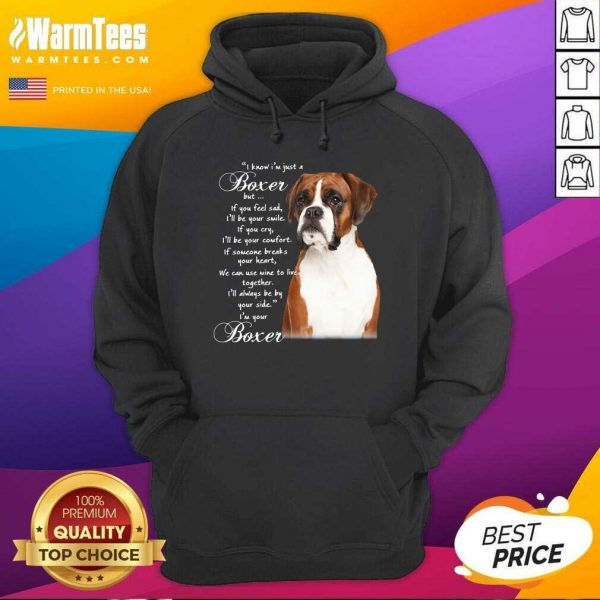 I Know I'm Just A Bull Boxer But If You Feel Sad Hoodie - Design By Warmtees.com