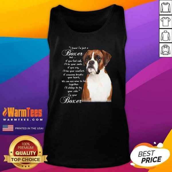 I Know I'm Just A Bull Boxer But If You Feel Sad Tank Top - Design By Warmtees.com