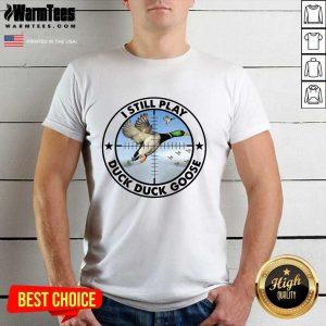 I Still Play Duck Duck Goose Shirt - Design By Warmtees.com