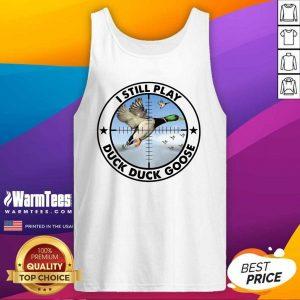 I Still Play Duck Duck Goose Tank Top - Design By Warmtees.com