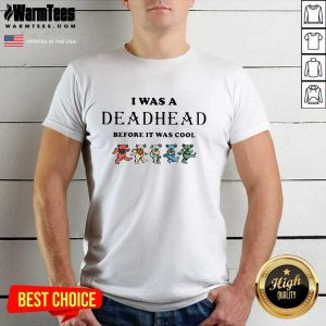 I Was A Deadhead Before It Was Cool Shirt - Design By Warmtees.com