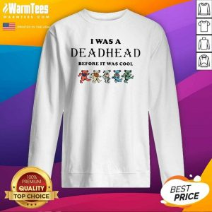 I Was A Deadhead Before It Was Cool SweatShirt - Design By Warmtees.com