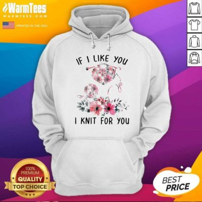 If I Like You I Knit For You Hoodie - Design By Warmtees.com