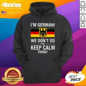 I'm German We Don't Do That Keep Calm Thing Hoodie - Design By Warmtees.com