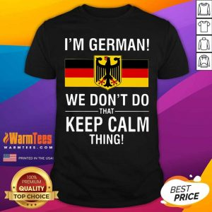 I'm German We Don't Do That Keep Calm Thing Shirt - Design By Warmtees.com