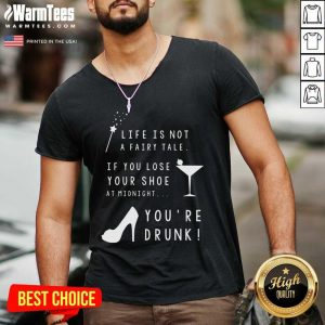 Life Is Not A Fairy Tale If You Lose Your Shoe At Midnight You're Drunk V-neck - Design By Warmtees.com