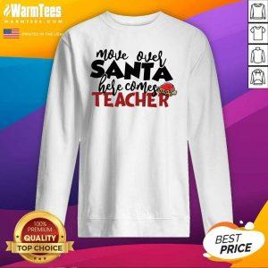 Move Over Santa Here Comes Teacher SweatShirt - Design By Warmtees.com