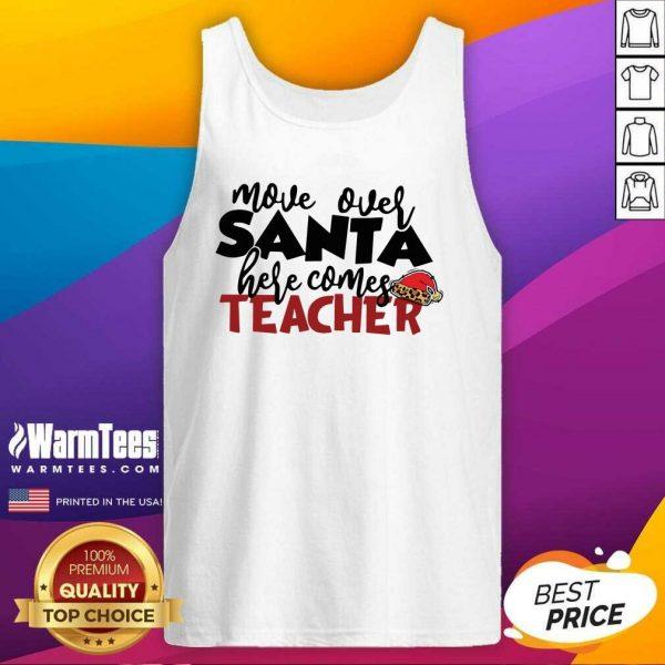 Move Over Santa Here Comes Teacher Tank TopNice Move Over Santa Here Comes Teacher Tank Top