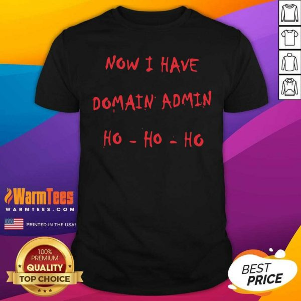Now I Have Domain Admin Shirt - Design By Warmtees.com