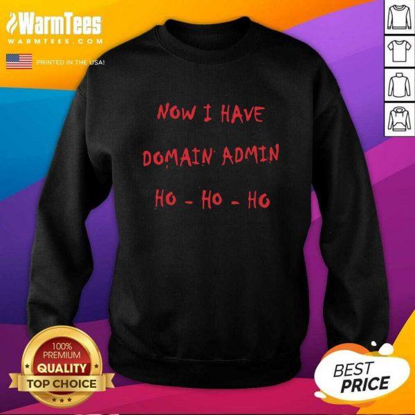 Now I Have Domain Admin SweatShirt - Design By Warmtees.com