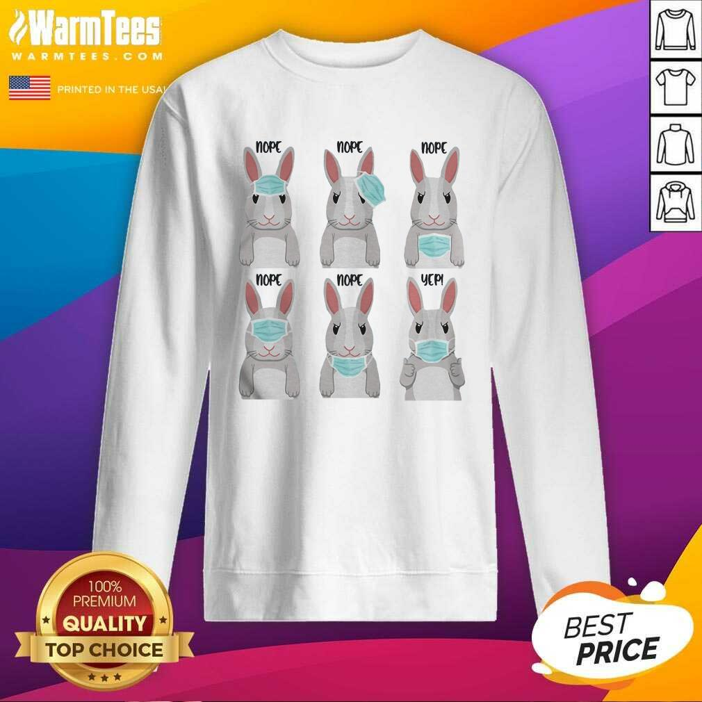 Rabbits Face Mask Nope Nope Yep SweatShirt  - Design By Warmtees.com