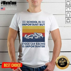 School Is Important But Stock Car Racing Is Importanter Vintage Shirt - Design By Warmtees.com