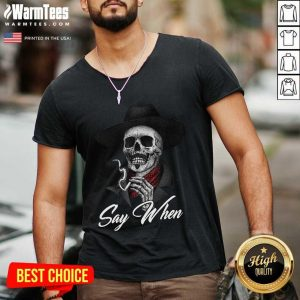 Skull Say When V-neck - Design By Warmtees.com