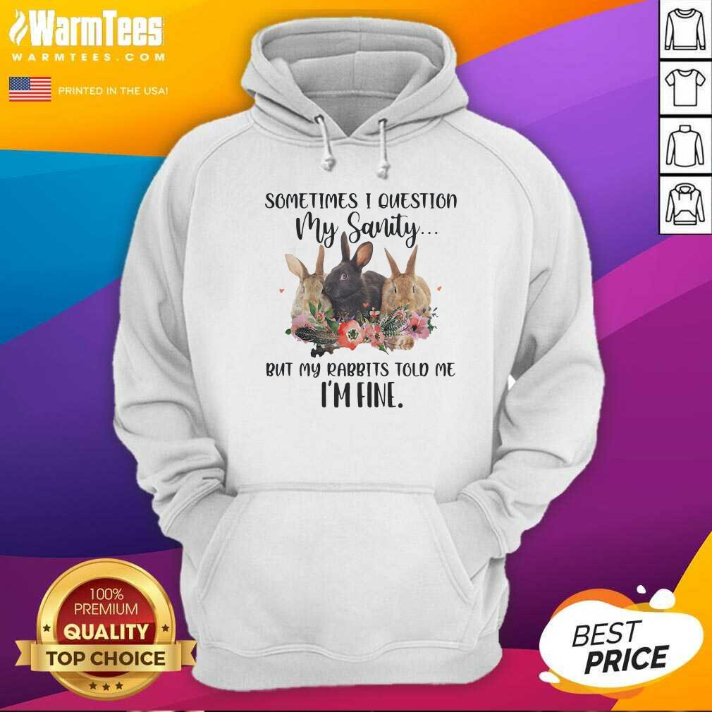 Sometimes I Question My Sanity But My Rabbits Told Me I'm Fine Rabbit Funny Hoodie  - Design By Warmtees.com