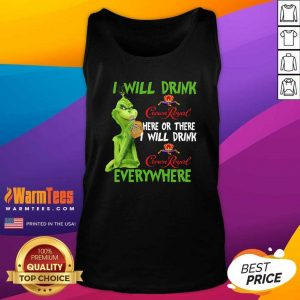 The Grinch I Will Drink Crown Royal Here Or There I Will Drink Crown Royal Everywhere Christmas Tank Top - Design By Warmtees.com