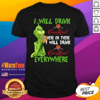 The Grinch I Will Drink Crown Royal Here Or There I Will Drink Crown Royal Everywhere Christmas Shirt - Design By Warmtees.com