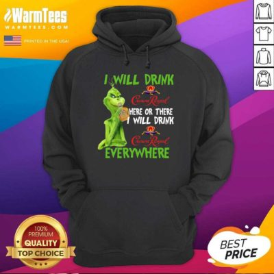 The Grinch I Will Drink Crown Royal Here Or There I Will Drink Crown Royal Everywhere Christmas Hoodie - Design By Warmtees.com