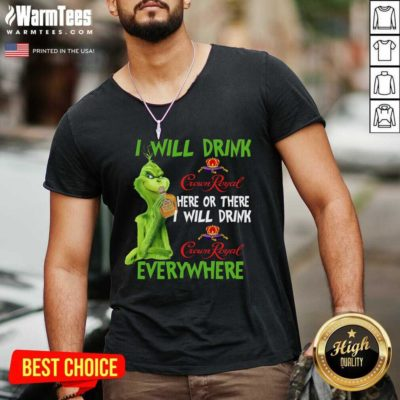 The Grinch I Will Drink Crown Royal Here Or There I Will Drink Crown Royal Everywhere Christmas V-neck - Design By Warmtees.com