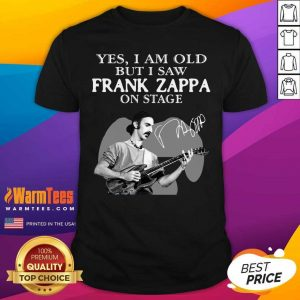 Yes I Am Old But I Saw Frank Zappa On Stage Signature Shirt - Design By Warmtees.com
