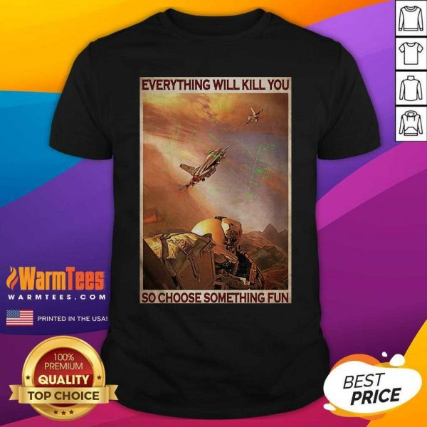 Air Force Everything Will Kill You So Choose Something Fun Shirt - Design By Warmtees.com