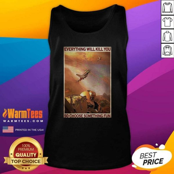 Air Force Everything Will Kill You So Choose Something Fun Tank Top - Design By Warmtees.com