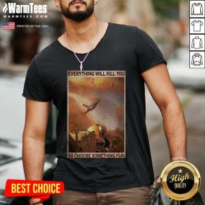 Air Force Everything Will Kill You So Choose Something Fun V-neck - Design By Warmtees.com