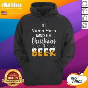 All Name Here Wants For Christmas Is Beer Hoodie - Design By Warmtees.com