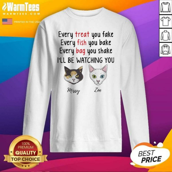 Cat Every Treat You Fake Every Fish You Bake I'll Be W - Design By Warmtees.comatching You SweatShirt