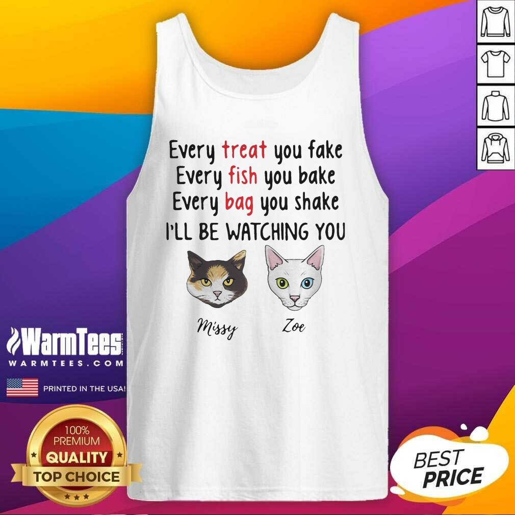 Cat Every Treat You Fake Every Fish You Bake I'll Be Watching You Tank Top - Design By Warmtees.com