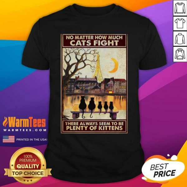 Cats No Matter How Much Cats Fight There Always Seem To Be Plenty Of Kittens Shirt - Design By Warmtees.com