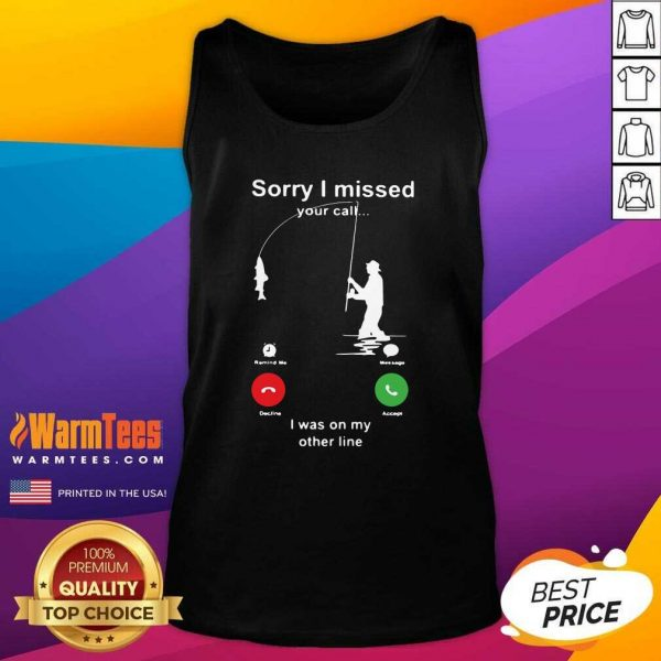Fishing Sorry I Missed Your Call I Was On My Other Line Tank Top - Design By Warmtees.com