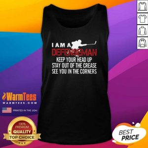 Original I Am A Defenseman Keep Your Head Up Stay Out Of The Crease See You In The Corners Tank Top