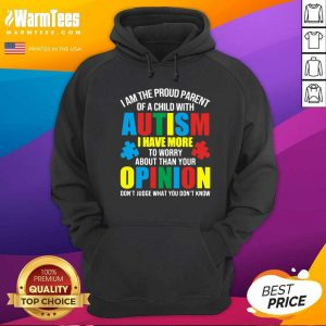 I Am The Proud Parent Of A Child With Autism I Have More To Worry About Than Your Opinion Don't Judge What You Don't Know Hoodie - Design By Warmtees.com