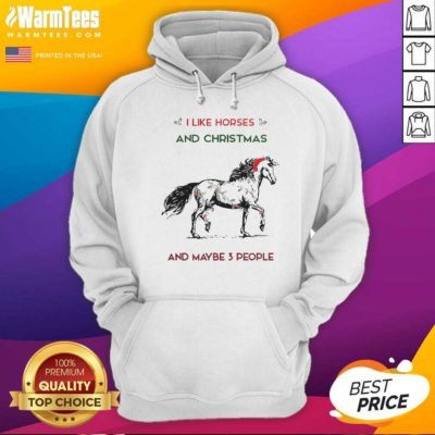 I Like Horses And Christmas And Maybe 3 People Hoodie - Design By Warmtees.com