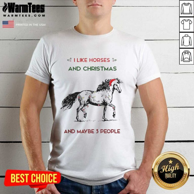 I Like Horses And Christmas And Maybe 3 People Shirt - Design By Warmtees.com