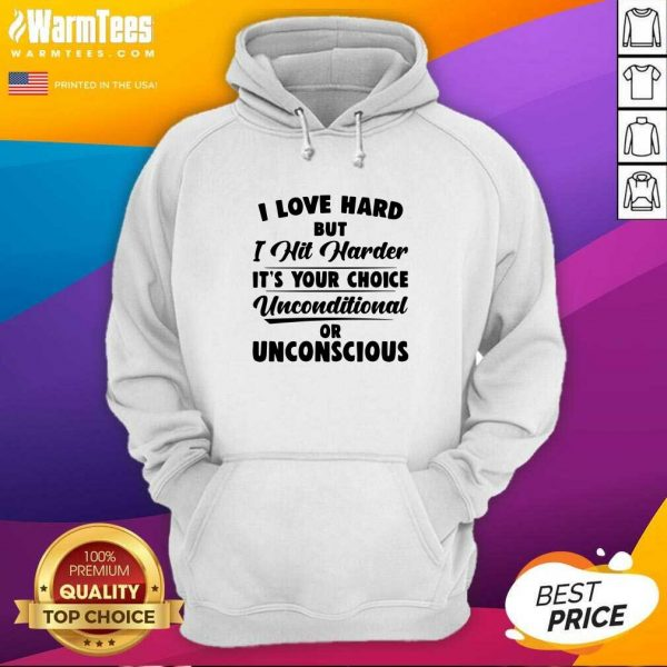 I Love Hard But I Hit Harder It's Your Choice Unconditional Or Unconscious Hoodie - Design By Warmtees.com