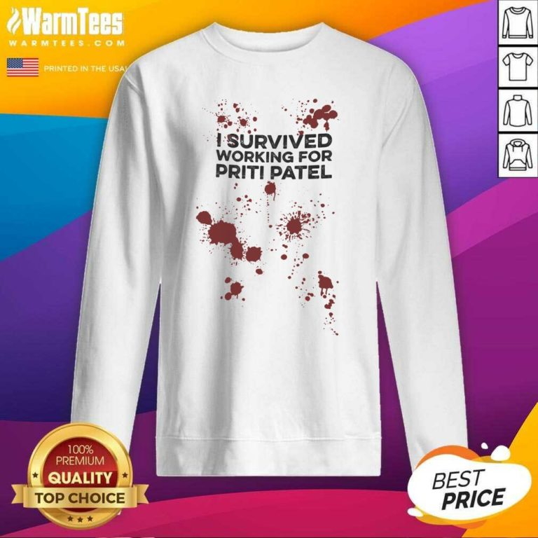 I Survived Working For Priti Patel SweatShirt - Design By Warmtees.com
