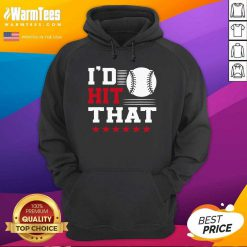 I'd Hit That Great Baseball Batter Pitcher Hoodie - Design By Warmtees.com