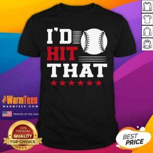 I'd Hit That Great Baseball Batter Pitcher Shirt - Design By Warmtees.com