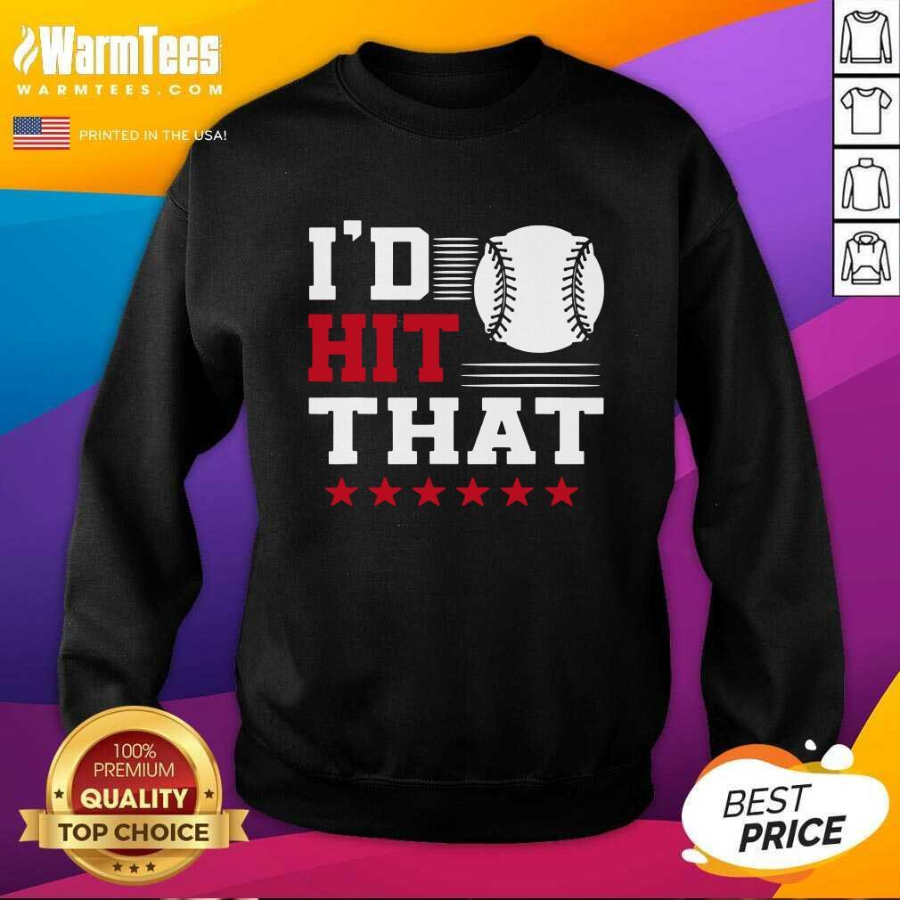 I'd Hit That Great Baseball Batter Pitcher SweatShirt  - Design By Warmtees.com