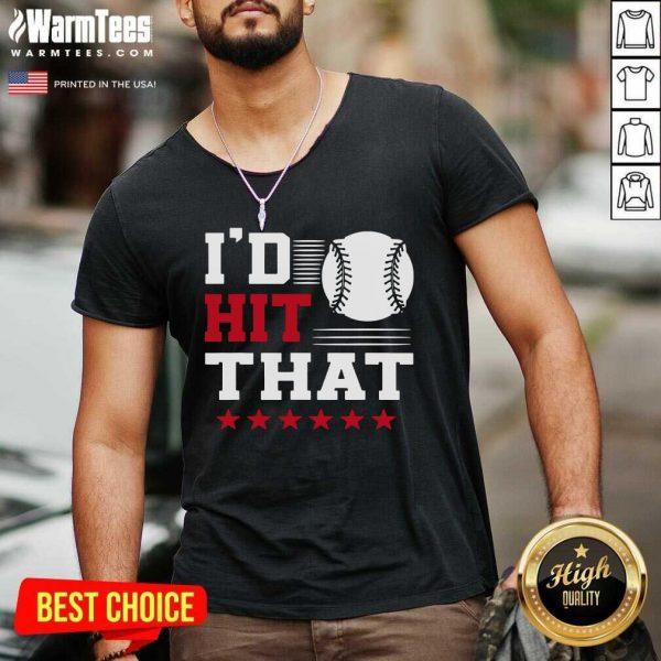 I'd Hit That Great Baseball Batter Pitcher V-neck - Design By Warmtees.com