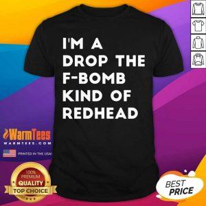 I'm A Drop The F-bomb Kind Of Redhead Shirt - Design By Warmtees.com