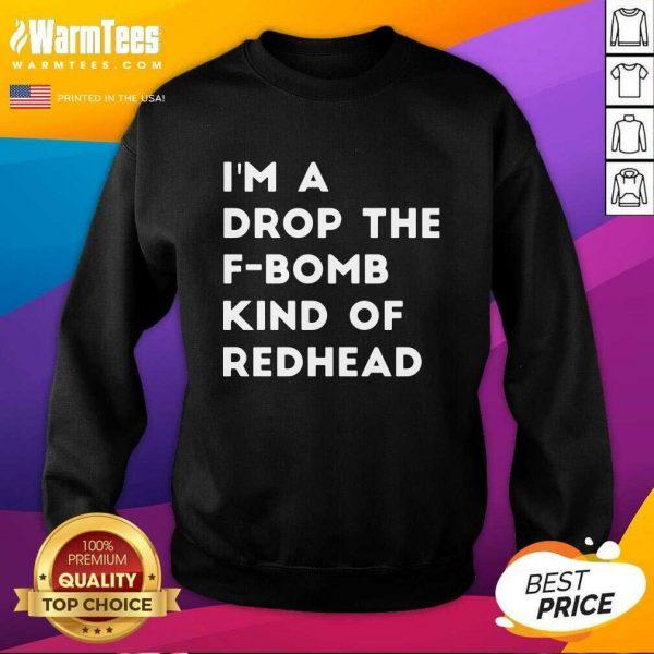 I'm A Drop The F-bomb Kind Of Redhead SweatShirt - Design By Warmtees.com