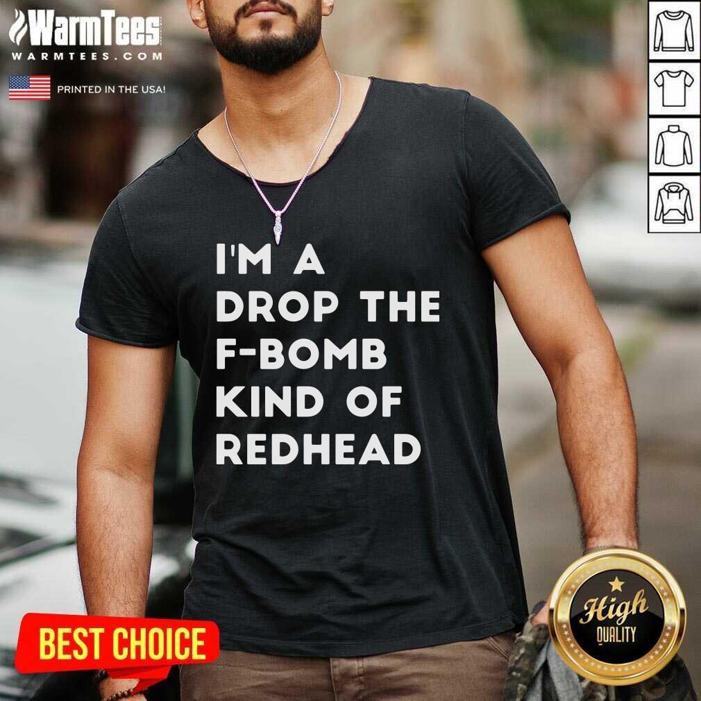 I'm A Drop The F-bomb Kind Of Redhead V-neck  - Design By Warmtees.com