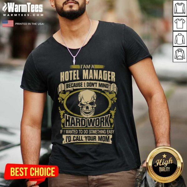 I'm A Hotel Manager Because I Don't Mind Hard Work If I Wanted To Do Something Easy Id Call Your Mom V-neck - Design By Warmtees.com