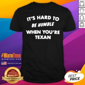 It's Hard To Be Humble When You're Texan Shirt - Design By Warmtees.com
